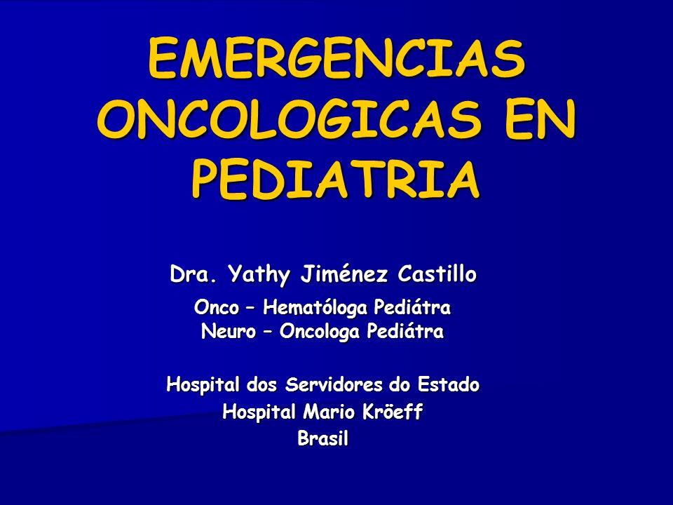 EMERGENCIAS ONCOLOGICAS EN PEDIATRIA Dra. Yathy Jiménez Castillo Onco – Hematóloga Pediátra Neuro – Oncologa Pediátra Hospital dos Servidores do Estad