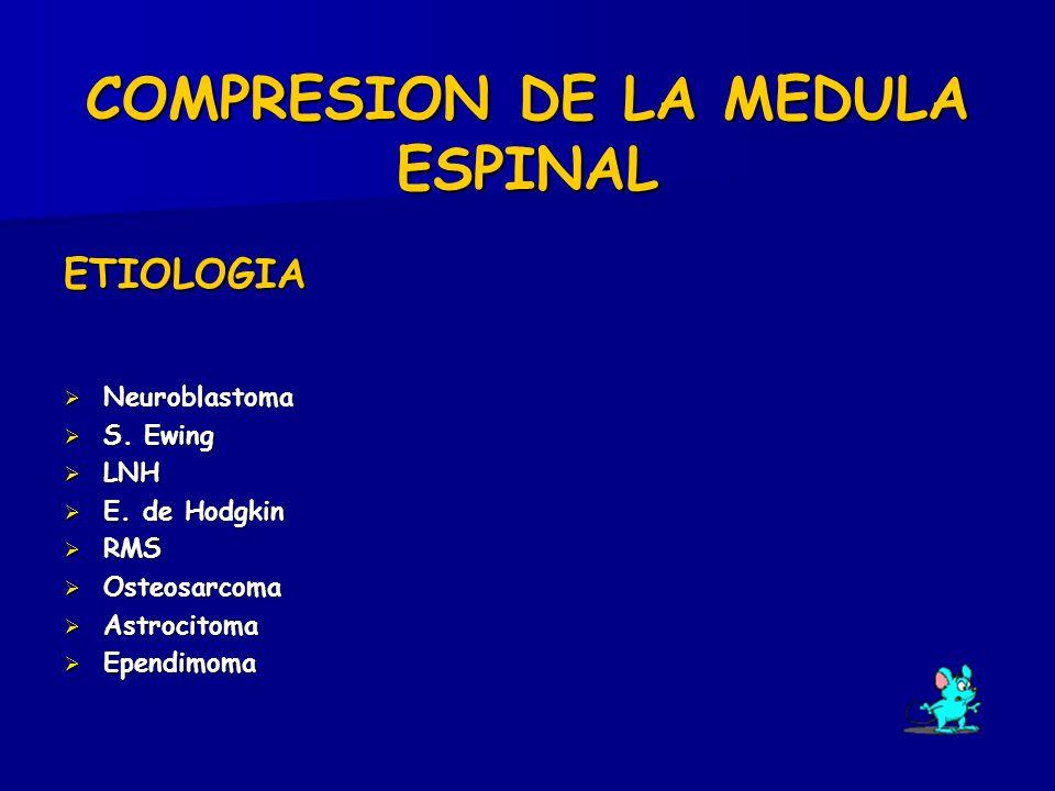 COMPRESION DE LA MEDULA ESPINAL ETIOLOGIA Neuroblastoma Neuroblastoma S. Ewing S. Ewing LNH LNH E. de Hodgkin E. de Hodgkin RMS RMS Osteosarcoma Osteo
