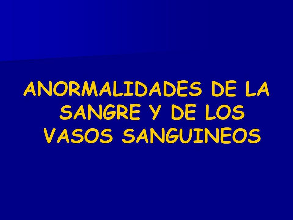 ANORMALIDADES DE LA SANGRE Y DE LOS VASOS SANGUINEOS