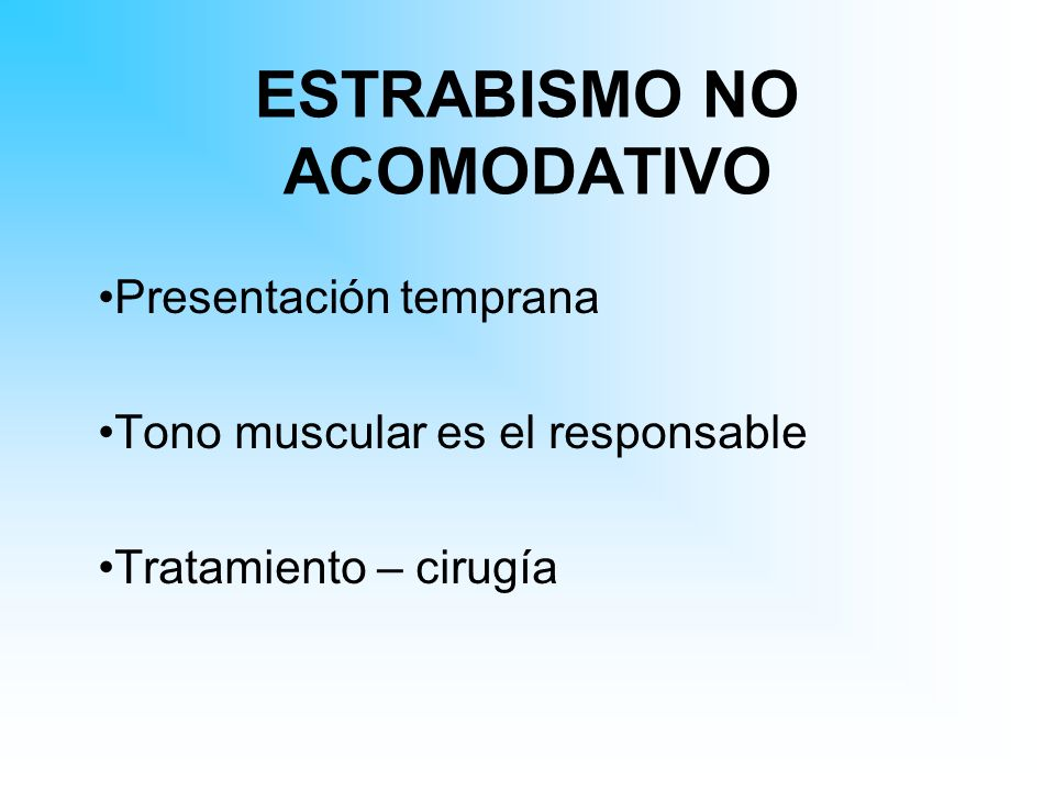 ESTRABISMO NO ACOMODATIVO Presentación temprana Tono muscular es el responsable Tratamiento – cirugía