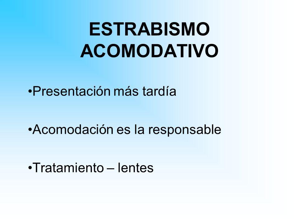 ESTRABISMO ACOMODATIVO Presentación más tardía Acomodación es la responsable Tratamiento – lentes