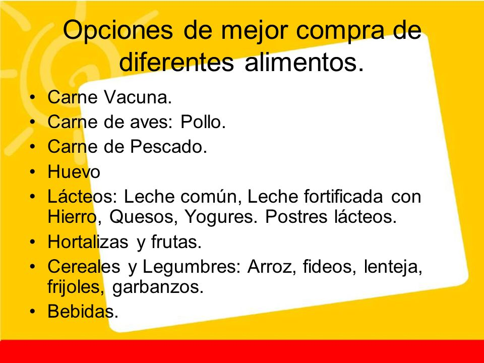 Opciones de mejor compra de diferentes alimentos. Carne Vacuna. Carne de aves: Pollo. Carne de Pescado. Huevo Lácteos: Leche común, Leche fortificada