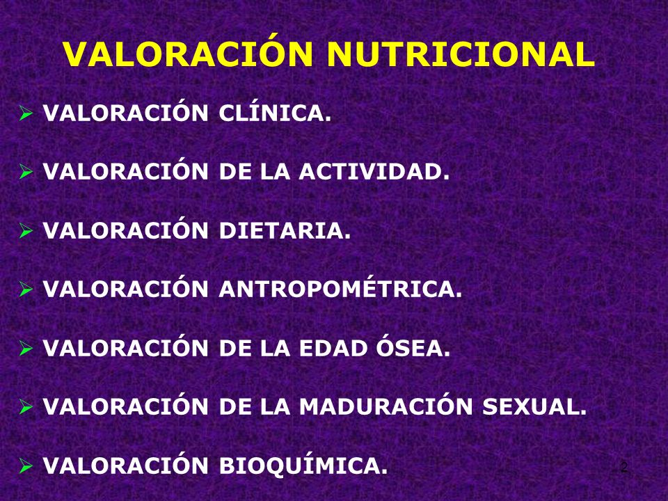 2 VALORACIÓN NUTRICIONAL VALORACIÓN CLÍNICA. VALORACIÓN DE LA ACTIVIDAD. VALORACIÓN DIETARIA. VALORACIÓN ANTROPOMÉTRICA. VALORACIÓN DE LA EDAD ÓSEA. V