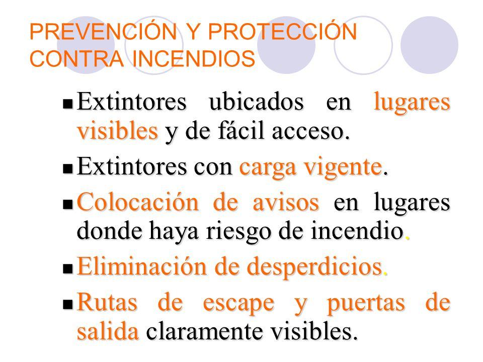 PREVENCIÓN Y PROTECCIÓN CONTRA INCENDIOS Extintores ubicados en lugares visibles y de fácil acceso. Extintores ubicados en lugares visibles y de fácil
