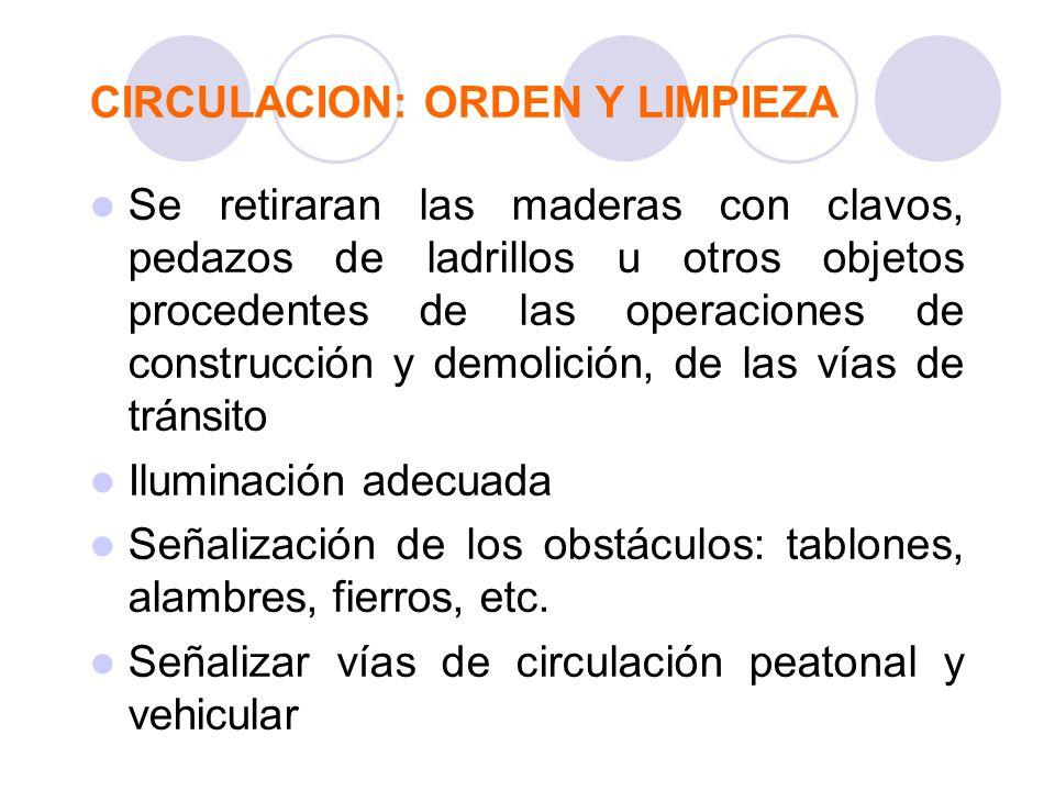 CIRCULACION: ORDEN Y LIMPIEZA Se retiraran las maderas con clavos, pedazos de ladrillos u otros objetos procedentes de las operaciones de construcción