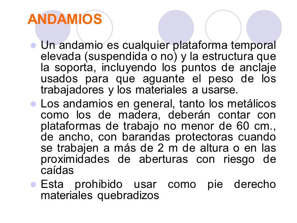 ANDAMIOS Un andamio es cualquier plataforma temporal elevada (suspendida o no) y la estructura que la soporta, incluyendo los puntos de anclaje usados
