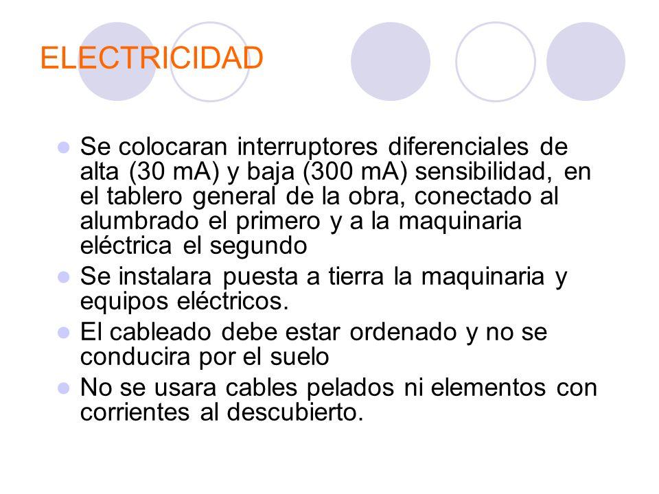 ELECTRICIDAD Se colocaran interruptores diferenciales de alta (30 mA) y baja (300 mA) sensibilidad, en el tablero general de la obra, conectado al alu