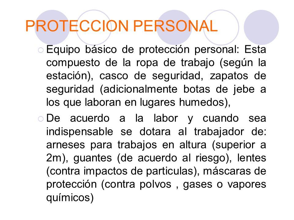 PROTECCION PERSONAL Equipo básico de protección personal: Esta compuesto de la ropa de trabajo (según la estación), casco de seguridad, zapatos de seg