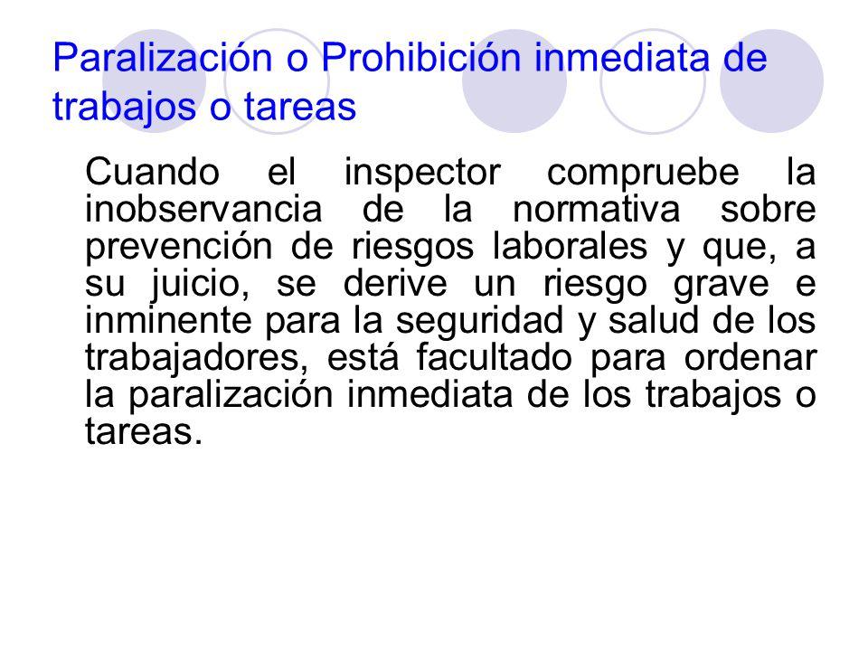 Paralización o Prohibición inmediata de trabajos o tareas Cuando el inspector compruebe la inobservancia de la normativa sobre prevención de riesgos l
