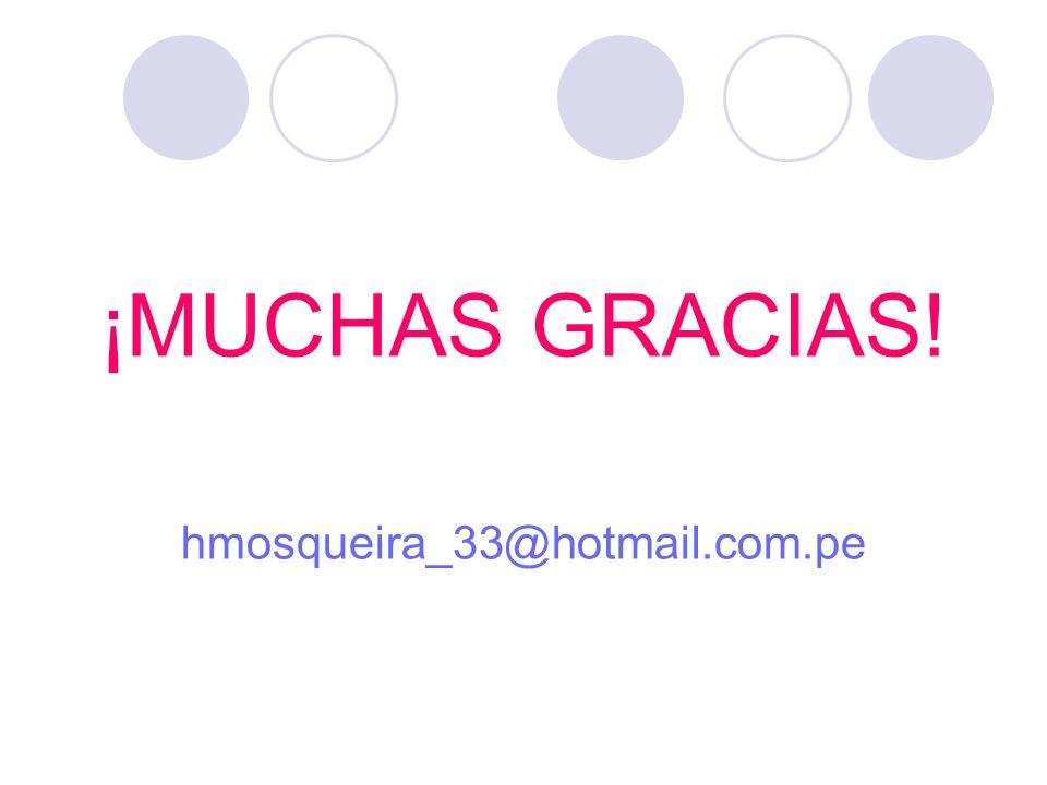 ¡MUCHAS GRACIAS! hmosqueira_33@hotmail.com.pe