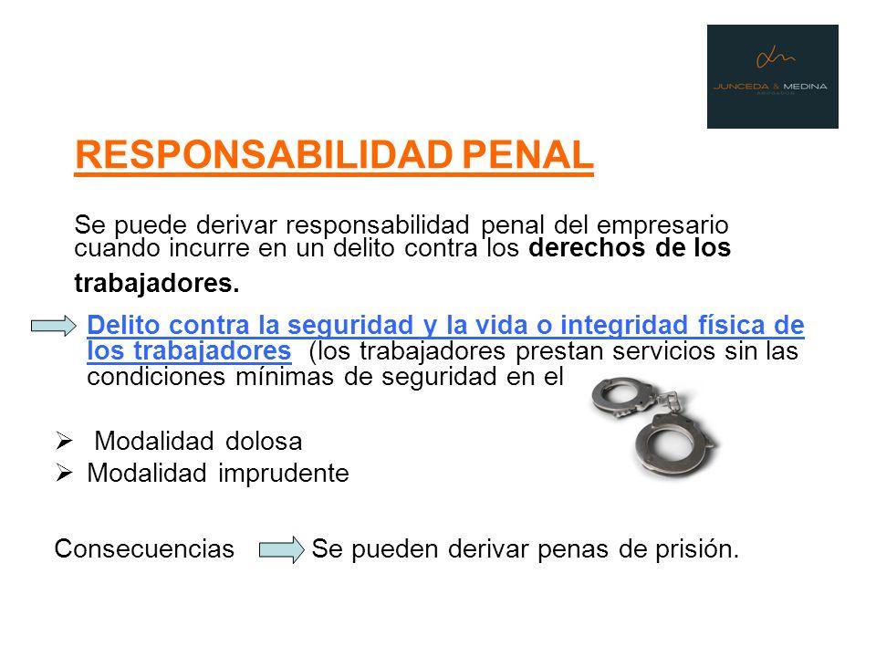 RESPONSABILIDAD PENAL Se puede derivar responsabilidad penal del empresario cuando incurre en un delito contra los derechos de los trabajadores. Delit