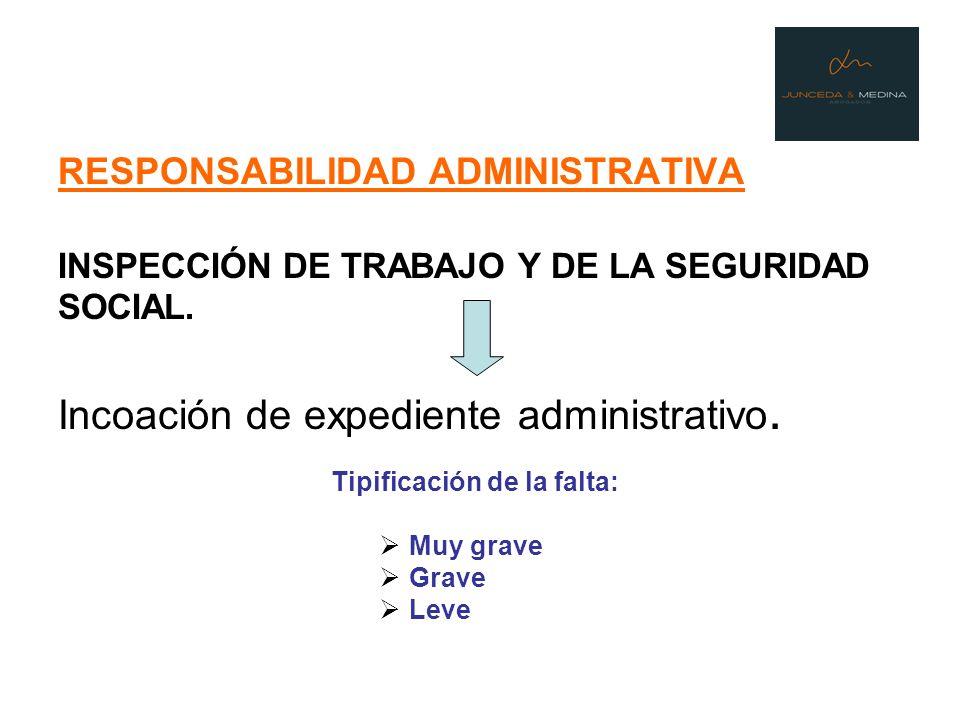 RESPONSABILIDAD ADMINISTRATIVA INSPECCIÓN DE TRABAJO Y DE LA SEGURIDAD SOCIAL. Incoación de expediente administrativo. Tipificación de la falta: Muy g
