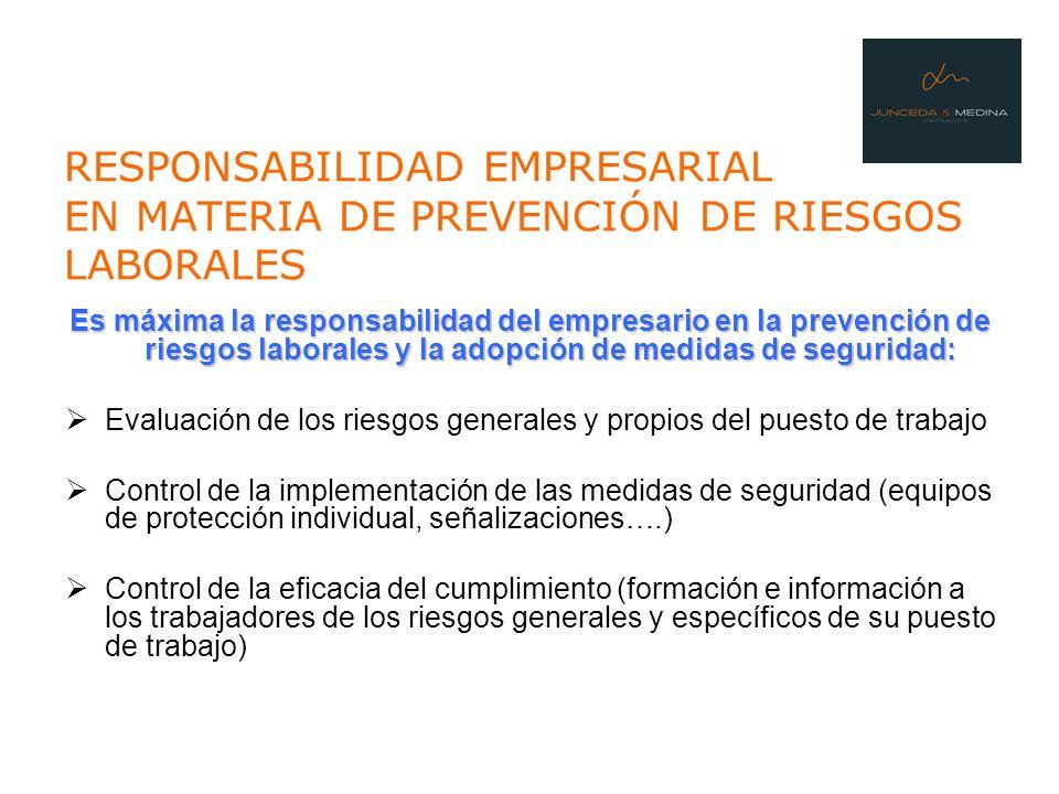 RESPONSABILIDAD EMPRESARIAL EN MATERIA DE PREVENCIÓN DE RIESGOS LABORALES Es máxima la responsabilidad del empresario en la prevención de riesgos labo