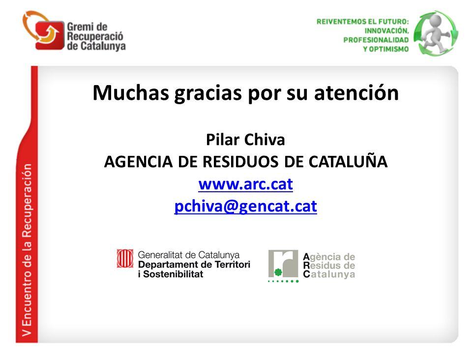Muchas gracias por su atención Pilar Chiva AGENCIA DE RESIDUOS DE CATALUÑA www.arc.cat pchiva@gencat.cat