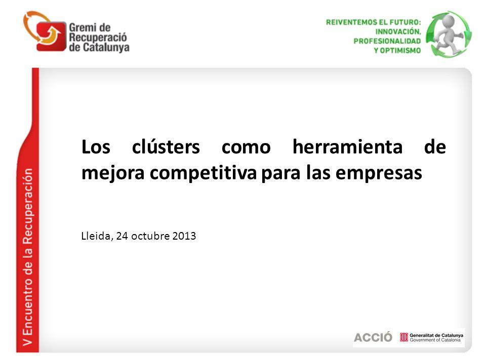 Los clústers como herramienta de mejora competitiva para las empresas Lleida, 24 octubre 2013