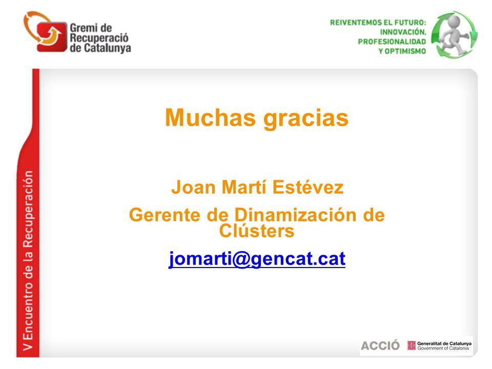Muchas gracias Joan Martí Estévez Gerente de Dinamización de Clústers jomarti@gencat.cat