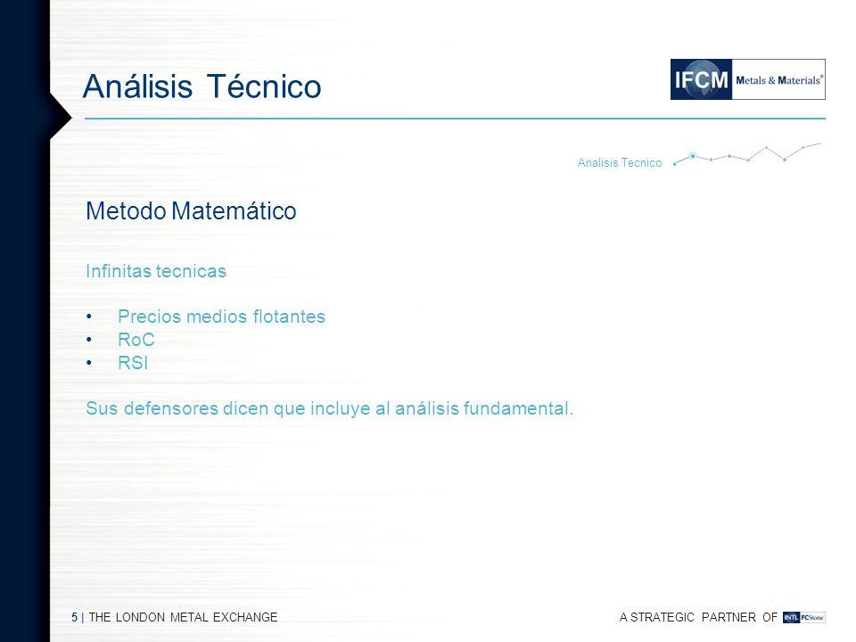 A STRATEGIC PARTNER OF THE LONDON METAL EXCHANGE5   Análisis Técnico Analisis Tecnico Metodo Matemático Infinitas tecnicas Precios medios flotantes RoC RSI Sus defensores dicen que incluye al análisis fundamental.