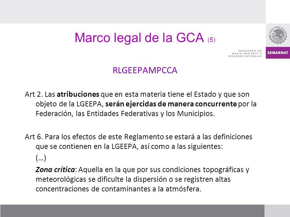 Marco legal de la GCA (5) RLGEEPAMPCCA Art 2. Las atribuciones que en esta materia tiene el Estado y que son objeto de la LGEEPA, serán ejercidas de m