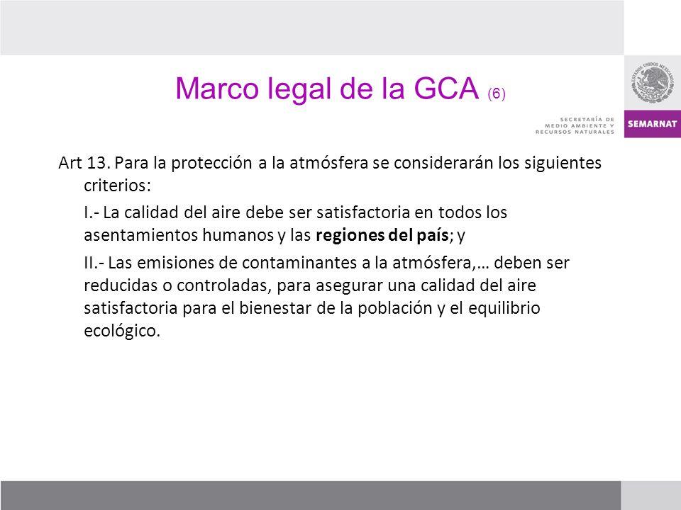 Marco legal de la GCA (6) Art 13. Para la protección a la atmósfera se considerarán los siguientes criterios: I.- La calidad del aire debe ser satisfa