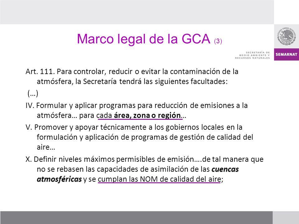 Marco legal de la GCA (3) Art. 111. Para controlar, reducir o evitar la contaminación de la atmósfera, la Secretaría tendrá las siguientes facultades: