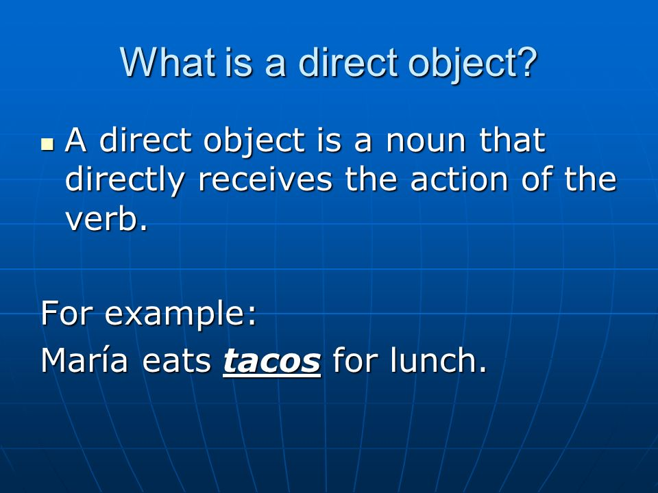 How do we identify direct objects.First, find the verb.