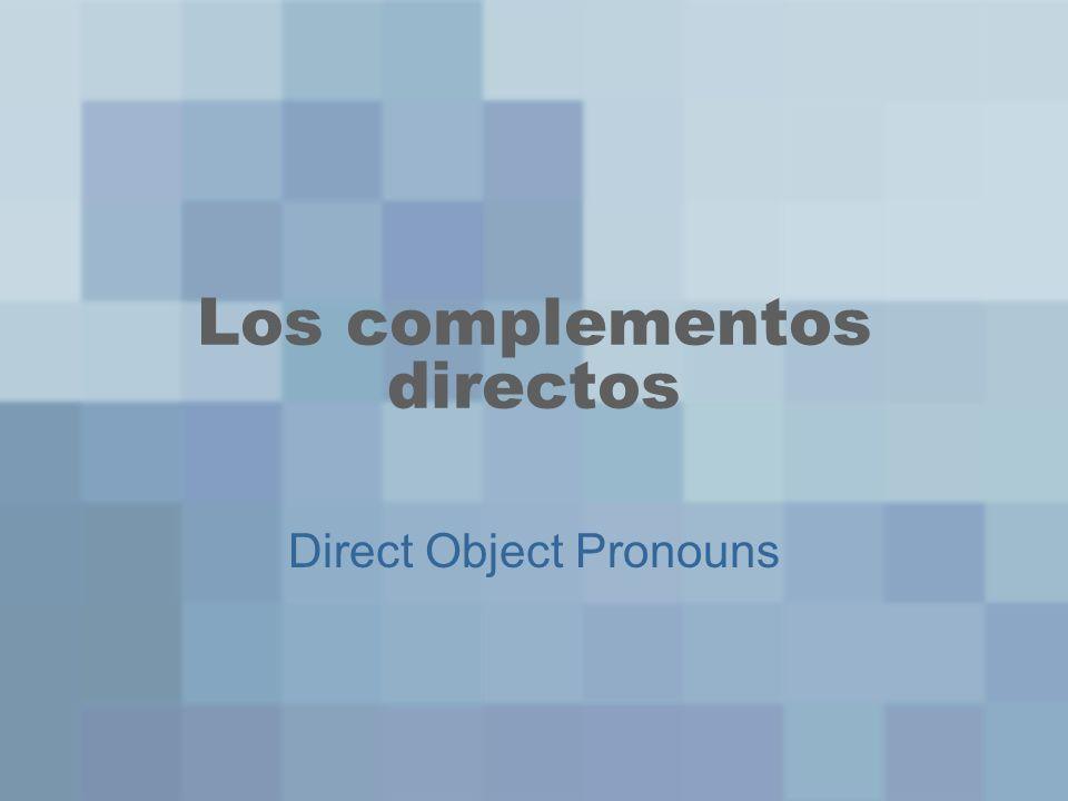 Los complementos directos Direct Object Pronouns
