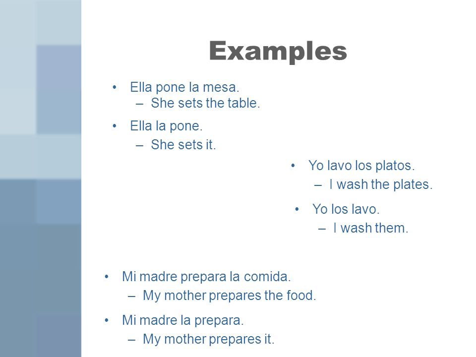 Examples Ella pone la mesa. –She sets the table. Yo lavo los platos.