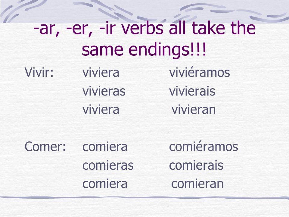 -ar, -er, -ir verbs all take the same endings!!! Vivir:vivieraviviéramos vivierasvivierais viviera vivieran Comer:comieracomiéramos comierascomierais