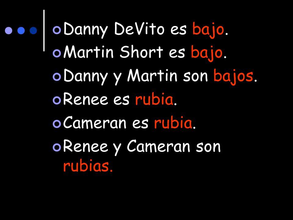 Danny DeVito es bajo. Martin Short es bajo. Danny y Martin son bajos.