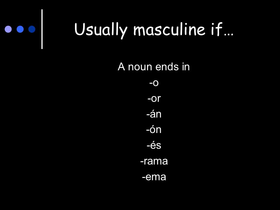 Usually masculine if… A noun ends in -o -or -án -ón -és -rama -ema