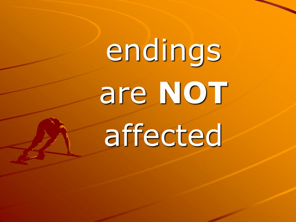endings are NOT affected