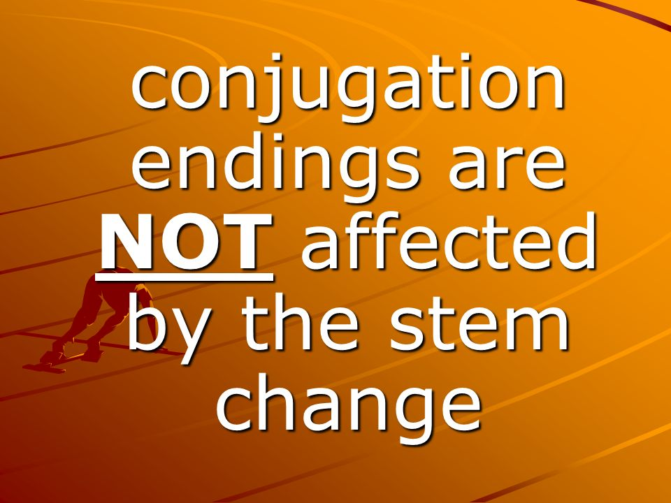conjugation endings are NOT affected by the stem change conjugation endings are NOT affected by the stem change
