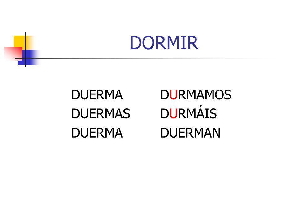 DORMIR DUERMADURMAMOS DUERMASDURMÁIS DUERMADUERMAN