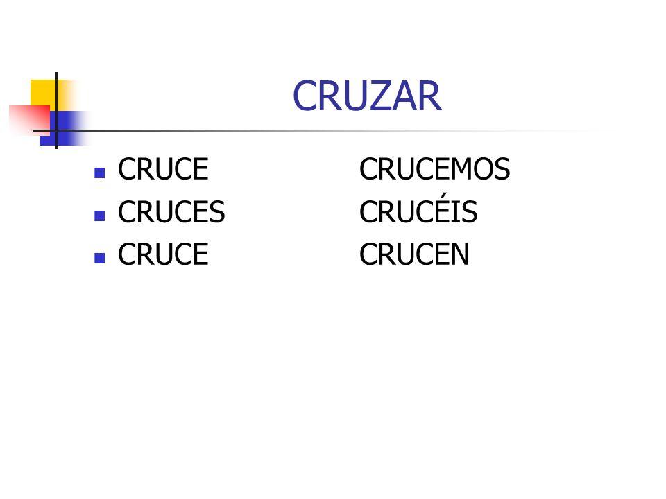 CRUZAR CRUCECRUCEMOS CRUCESCRUCÉIS CRUCECRUCEN