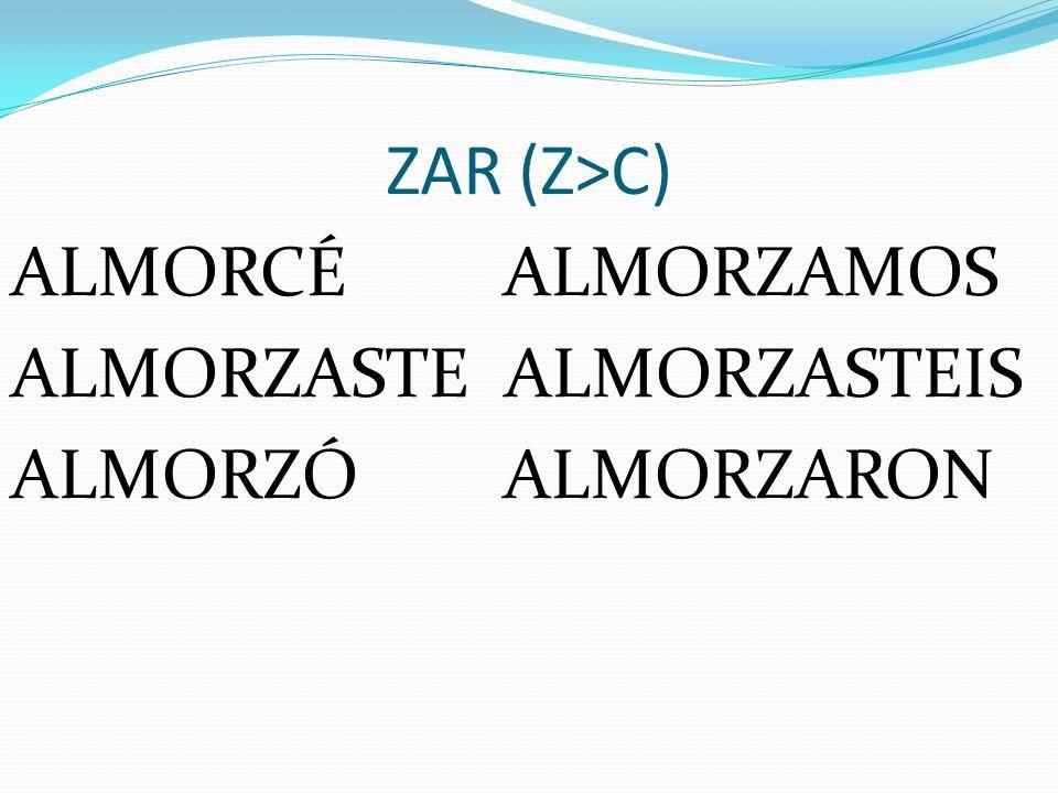 ZAR (Z>C) ALMORCÉ ALMORZAMOS ALMORZASTE ALMORZASTEIS ALMORZÓ ALMORZARON