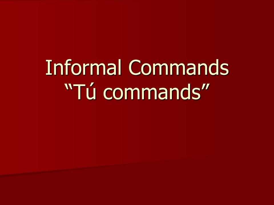 Informal Commands Tú commands