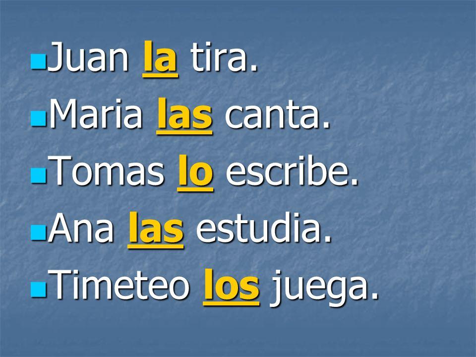 Juan la tira. Juan la tira. Maria las canta. Maria las canta.