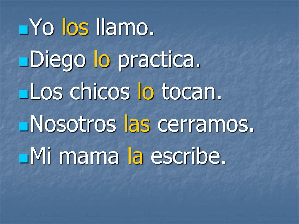 Yo los llamo. Yo los llamo. Diego lo practica. Diego lo practica.