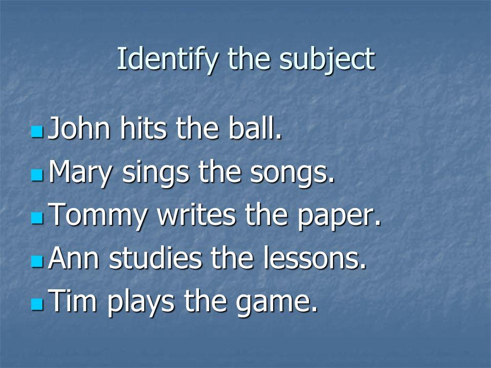 Identify the verb John hits the ball.John hits the ball.