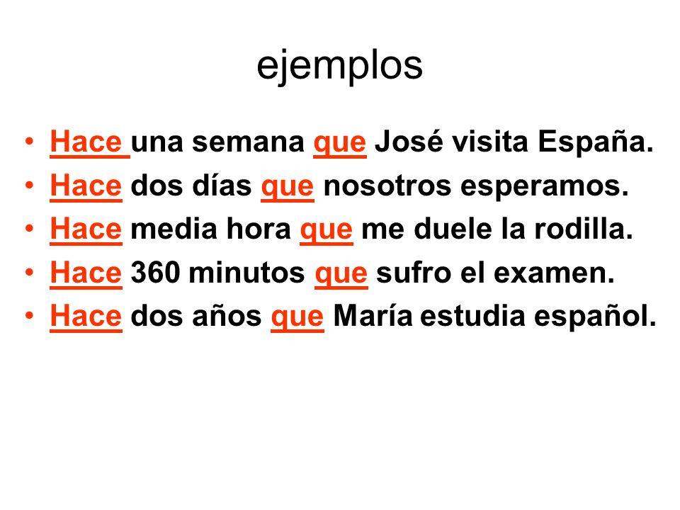 ejemplos Hace una semana que José visita España. Hace dos días que nosotros esperamos.
