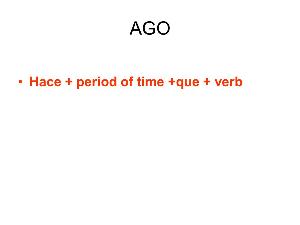 AGO Hace + period of time +que + verb