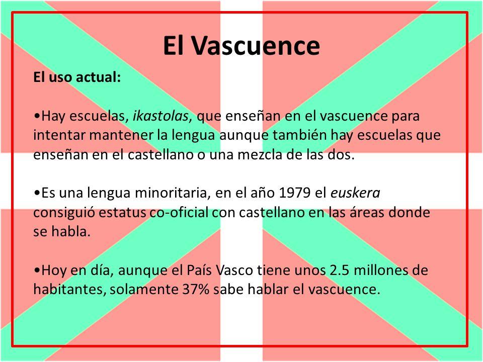 El Vascuence El uso actual: Hay escuelas, ikastolas, que enseñan en el vascuence para intentar mantener la lengua aunque también hay escuelas que ense