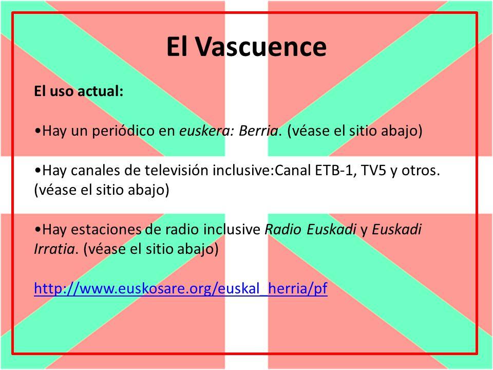 El Vascuence El uso actual: Hay un periódico en euskera: Berria. (véase el sitio abajo) Hay canales de televisión inclusive:Canal ETB-1, TV5 y otros.