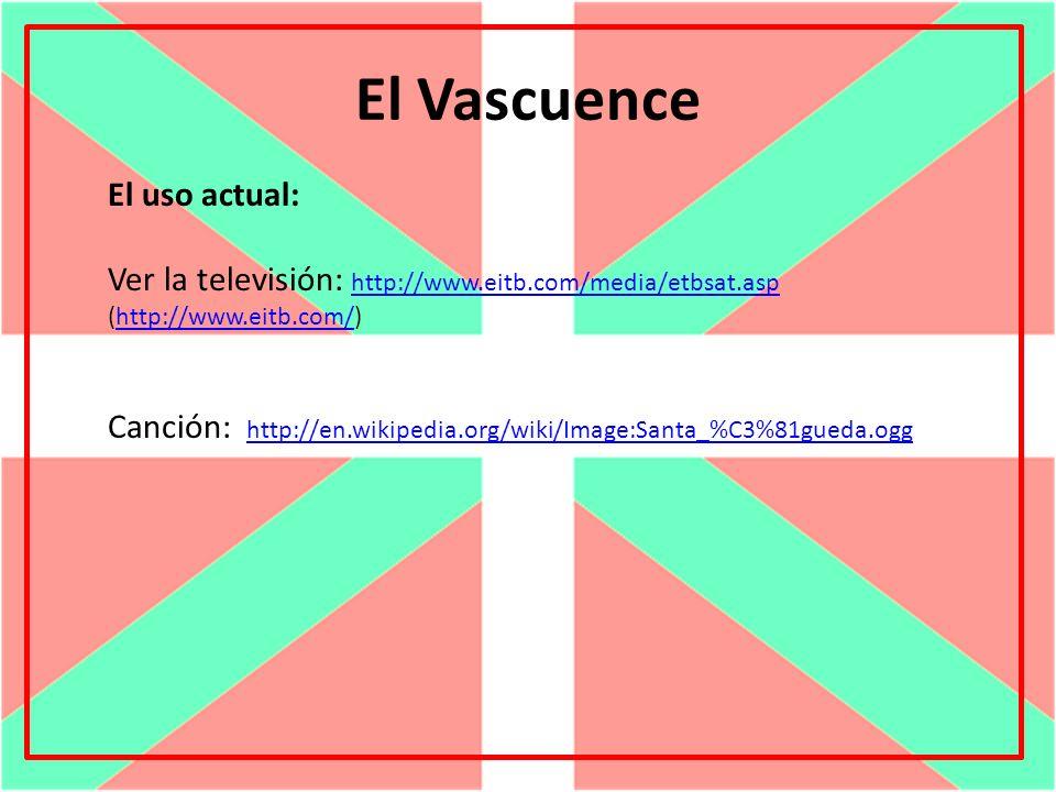 El Vascuence El uso actual: Ver la televisión: http://www.eitb.com/media/etbsat.asp (http://www.eitb.com/) http://www.eitb.com/media/etbsat.asphttp://