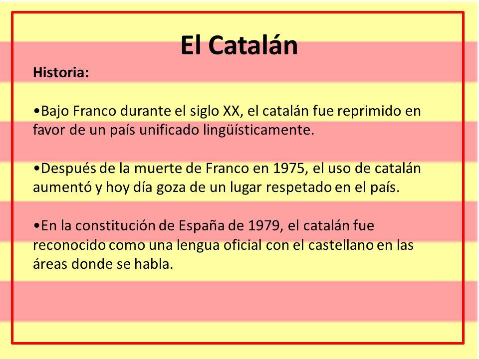 El Catalán Historia: Bajo Franco durante el siglo XX, el catalán fue reprimido en favor de un país unificado lingüísticamente. Después de la muerte de