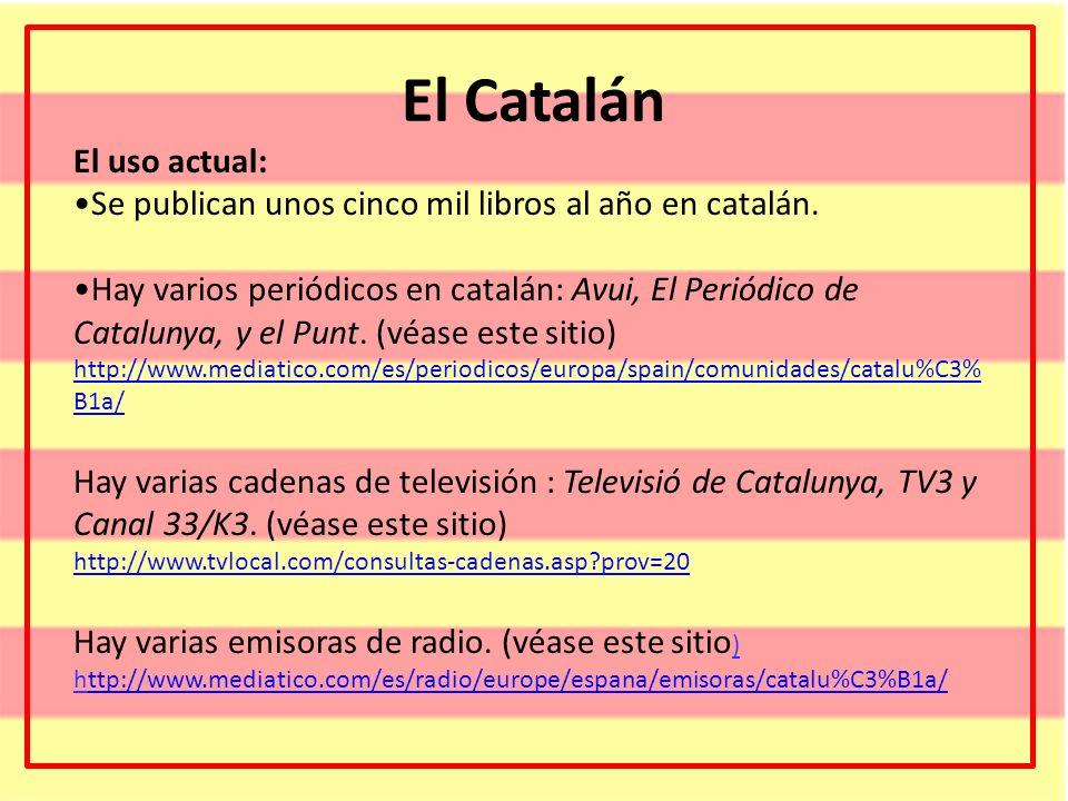 El Catalán El uso actual: Se publican unos cinco mil libros al año en catalán. Hay varios periódicos en catalán: Avui, El Periódico de Catalunya, y el