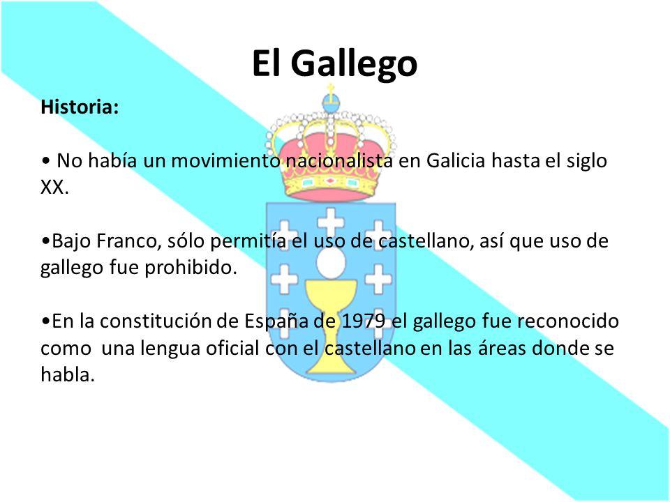 El Gallego Historia: No había un movimiento nacionalista en Galicia hasta el siglo XX. Bajo Franco, sólo permitía el uso de castellano, así que uso de