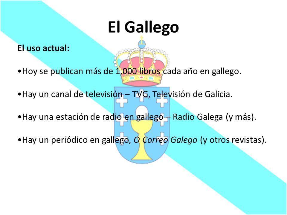 El Gallego El uso actual: Hoy se publican más de 1,000 libros cada año en gallego. Hay un canal de televisión – TVG, Televisión de Galicia. Hay una es