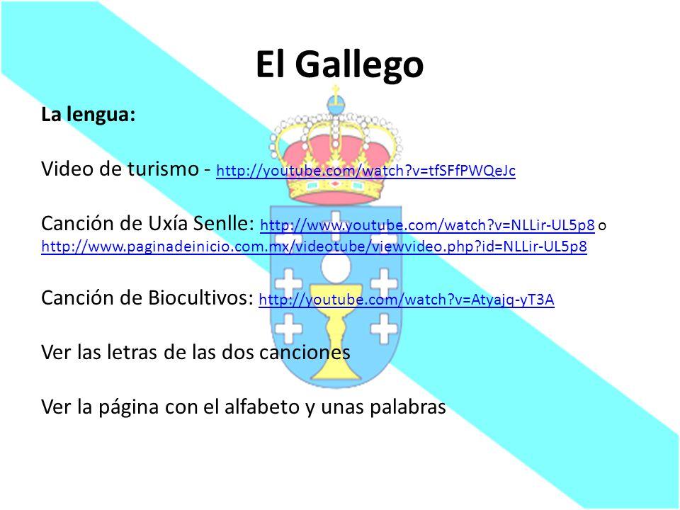 El Gallego La lengua: Video de turismo - http://youtube.com/watch?v=tfSFfPWQeJc http://youtube.com/watch?v=tfSFfPWQeJc Canción de Uxía Senlle: http://
