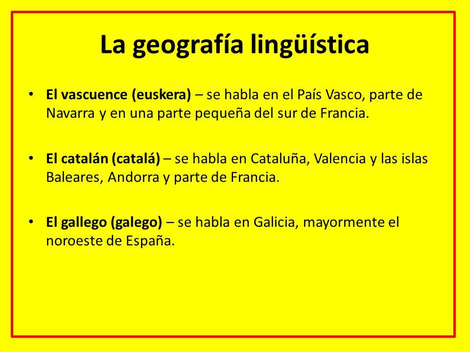 La geografía lingüística El vascuence (euskera) – se habla en el País Vasco, parte de Navarra y en una parte pequeña del sur de Francia. El catalán (c